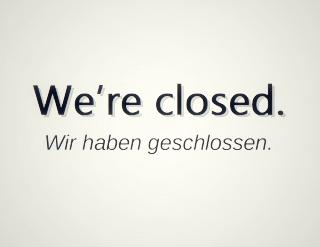 We're closed.